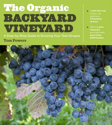 The Organic Backyard Vineyard By Powers, Tom